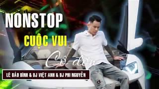 NONSTOP Lê Bảo Bình | Cuộc Vui Cô Đơn Remix - DJ Việt Anh - DJ Phi Nguyễn | Việt Mix Tâm Trạng