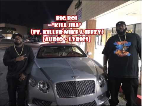 Big Boi - Kill Jill ft Killer Mike & Jeezy (audio + lyrics)