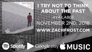 Zach Frost - I Try Not To Think About The Past