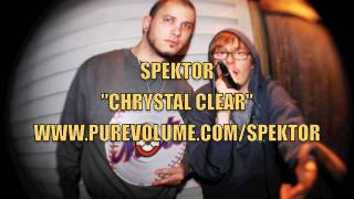SPEKTOR- CHRYSTAL CLEAR & TRUE LOVE YOZ  NEW SONGS 2011