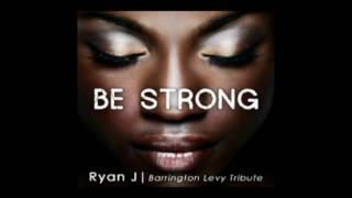 Ryan J - Be Strong Remake (Barrington Levy Tribute)