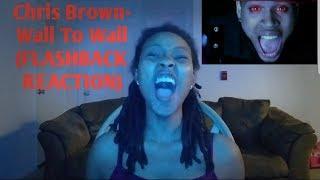 Chris Brown- Wall To Wall (FLASHBACK REACTION)