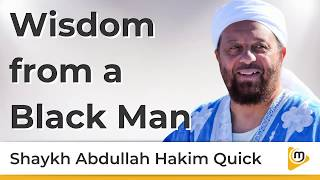 Wisdom from a Black Man - Abdullah Hakim Quick