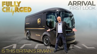 A R R I V A L 1st look  - is this Britain's Rivian? | FULLY CHARGED for Electric Vehicles.