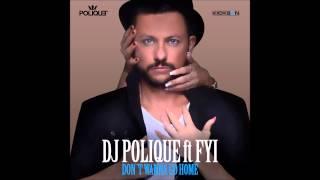 DJ Polique feat  FIY   Don't Wanna Go Home (HQ)