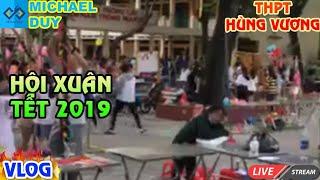 [Vlog] Khám Phá Hội Xuân 2019 Có Gì Hot ? - Thpt Hùng Vương