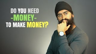 Why You DON'T Need Money To Make Money