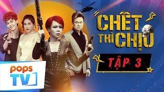 Chết Thì Chịu - Tập 3 - Hài Vui Nhộn 2019 | Việt Hương, Khả Như | POPS TV