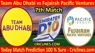 Today Match Prediction-Team Abu Dhabi vs Fujairah Pacific Ventures-D10 UAE-7th Match