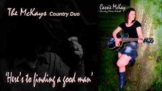 Here's to finding a good Man (The Mckays country music duo)