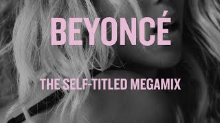 BEYONCÉ MEGAMIX | Self-Titled Album Mega-Mashup!