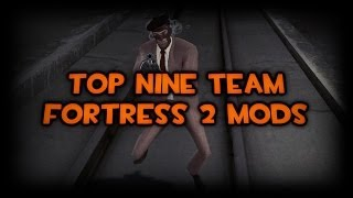 Top Nine Team Fortress 2 Mods