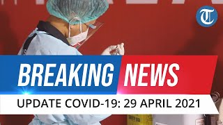 BREAKING NEWS: UPDATE Covid-19 Indonesia 29 April 2021: Tambah 5.833 Kasus Baru