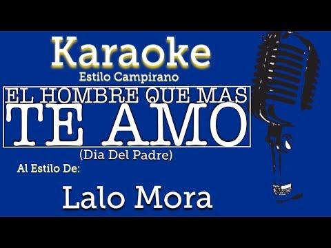 El hombre que más te amó Lalo Mora