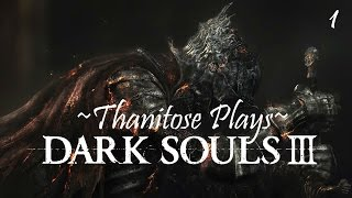 Thanitose Plays: Dark Souls 3 (Part 1)