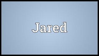 Jared Meaning
