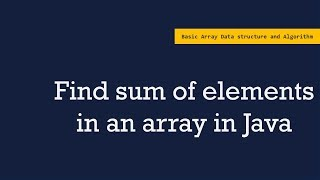 Find sum of elements in an array in Java | Basic Array Algorithm