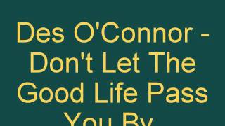 Des O'Connor - Don't Let The Good Life Pass You By.
