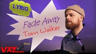 Tom Walker   Fade Away (Lyrics)
