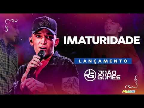 Jõao Gomes - Imaturidade