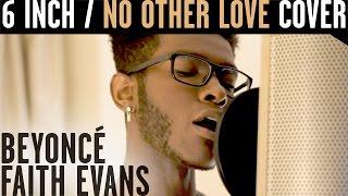 """6 Inch""/""No Other Love"" - Beyoncé & Faith Evans (Cover)"