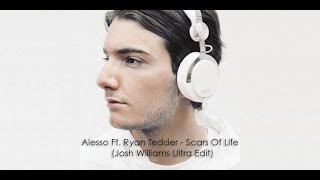 Alesso Ft. Ryan Tedder - Scars Of Life (Josh Williams Ultra Edit)