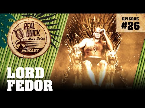 EP #26: Lord Fedor – The Real Quick With Mike Swick Podcast