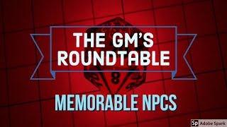 The GM's Roundtable | Creating Memorable NPCs