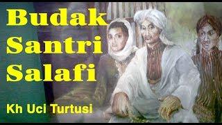Budak Santri Salafi  -   Kh Uci Turtusi Pohara Jasa Pisan