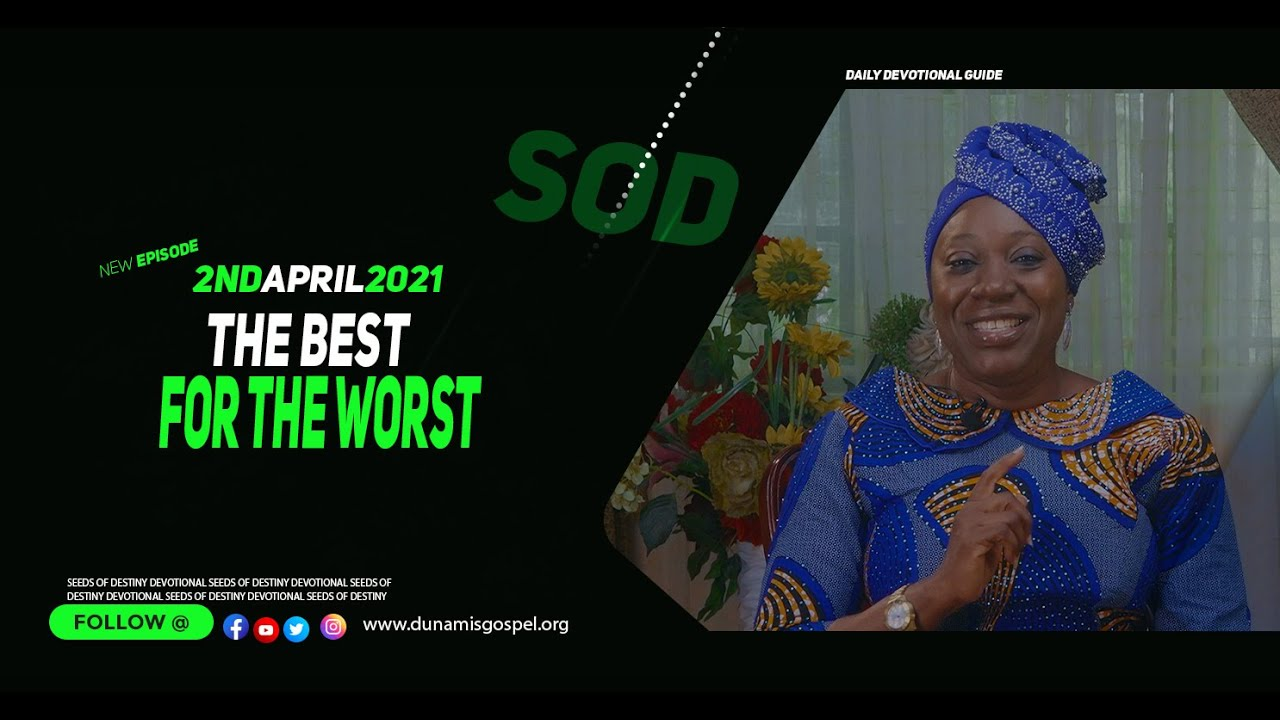 Dr Becky Paul-Enenche Seeds of Destiny 2nd April 2021 SOD Summary - The Best For The Worst
