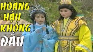 CẢI LƯƠNG VIỆT   Minh Vương Chí Linh - Hoàng Hậu Không Đầu Tâp 1   Cải Lương Tuồng Cổ