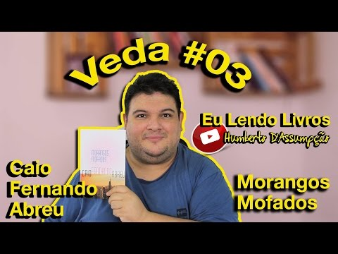 VEDA #03 - Eu Lendo Livros #03 - Morangos Mofados - Caio Fernando Abreu