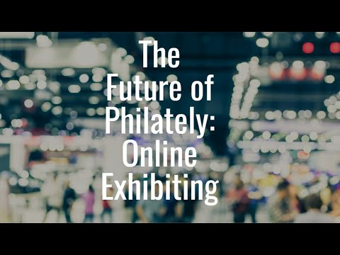 Future of Philately Series: Panel & Open Forum-Online Exhibiting Part I