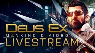 Deus Ex: Mankind Divided and Deus Ex: Go Livestream