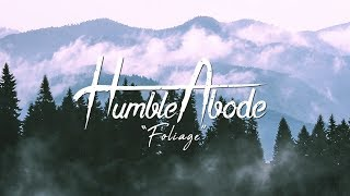 Humble Abode - Foliage (Official Lyric Video)