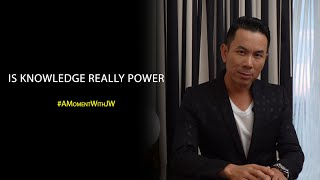 A Moment With JW | Is Knowledge Really Power