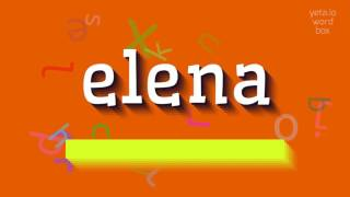 """How to say """"elena""""! (High Quality Voices)"""