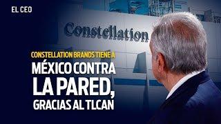 Constellation Brands tiene a México contra la pared, gracias al TLCAN