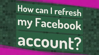 How can I refresh my Facebook account?