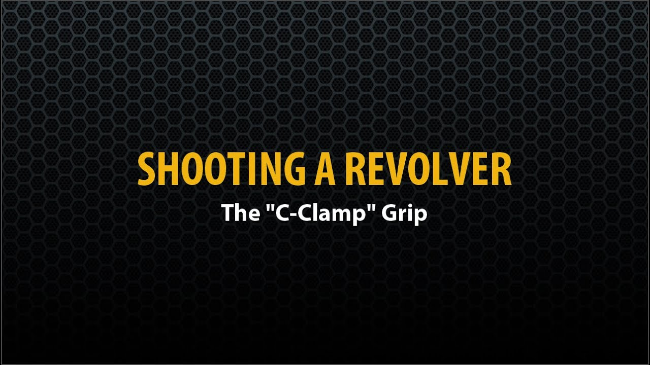 "Shooting a Revolver – The ""C-Clamp"" Grip"
