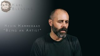 Kevin Kammeraad - Being an Artist