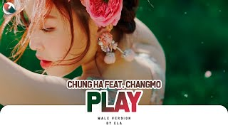 MALE VERSION | CHUNG HA feat. CHANGMO - PLAY