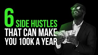 6 Side Hustles That Can Make You 100k A Year
