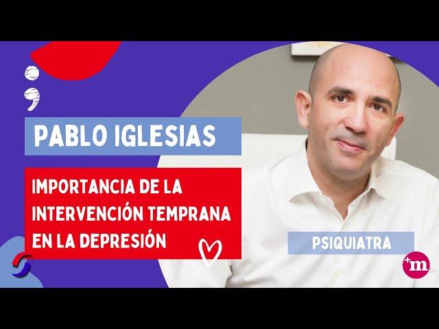 Importancia de la intervención temprana en la depresión - Dr. Pablo Iglesias