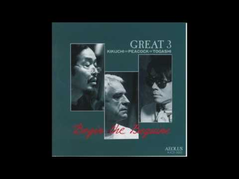 Great 3 Kikuchi=Peacock=Togashi - Begin the Beguine (Full Album)