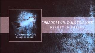 No Light, No Life - Heads I Win, Tails You Lose