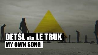 Detsl Aka Le Truk   My Own Song (Official Video)