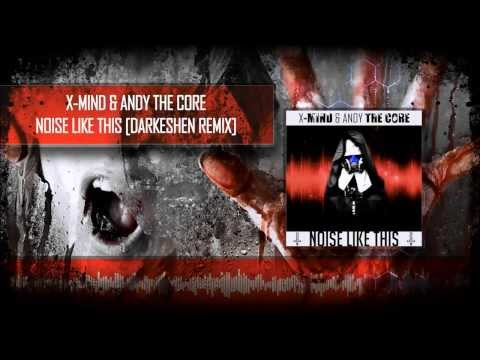X-Mind & Andy The Core - Noise Like This (Darkeshen 'Oh My God' Remix)