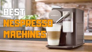 Best Nespresso Machines in 2020 - Top 6 Nespresso Machine Picks