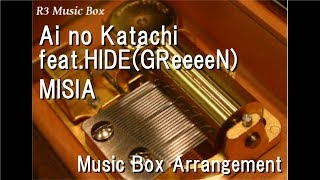 Ai no Katachi feat.HIDE(GReeeeN)/MISIA [Music Box]